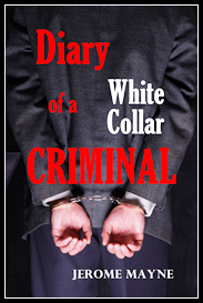 Jerome Mayne Diary of a White Collar Criminal